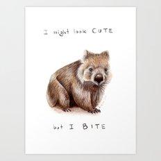 I might look cute, but I bite Art Print