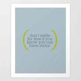 Don't Settle For Less Art Print