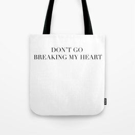 DON'T GO BREAKING MY HEART Tote Bag