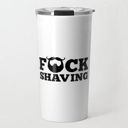 F*ck Shaving Funny Quote Travel Mug