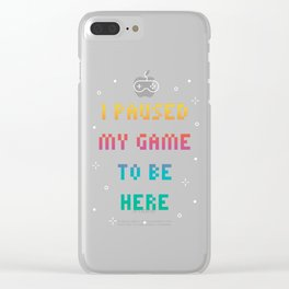 I Paused My Game To Be Here Funny Video Gamer T-Shirt Clear iPhone Case