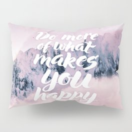Do more of what makes you happy Pillow Sham