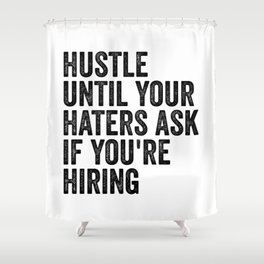 Hustle until your haters ask if you're hiring Shower Curtain