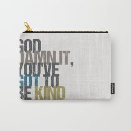 God damn it, you've got to be kind – Kurt Vonnegut quote Carry-All Pouch