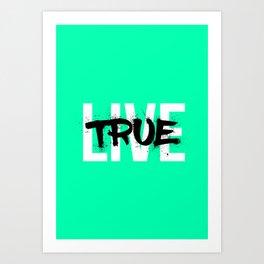 Live True Art Print