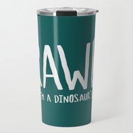 Rawr. I'm a Dinosaur. Turquoise. Travel Mug