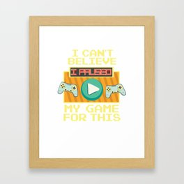Cant Believe paused Game Nerd Design Framed Art Print