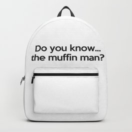 Do you know...the muffin man? Backpack