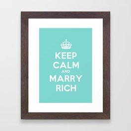 Keep Calm and Marry Rich Framed Art Print