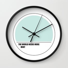 The world needs mint Wall Clock