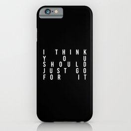 I think you should just go for it. / black   iPhone Case