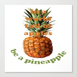 In A World Full Of Apples, Be A Pineapple Canvas Print