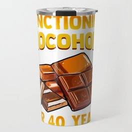 Chocolate Lover Functioning Chocoholic for 40 Years One Bite at a Time Travel Mug