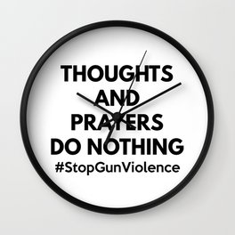Thoughts and Prayers Do Nothing Wall Clock