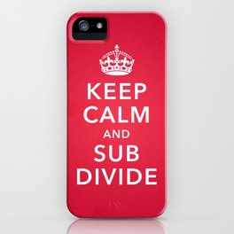 KEEP CALM AND SUBDIVIDE iPhone Case