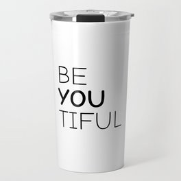 Be-you-tiful Beautiful,Be you tiful,Beyoutiful,Inspirational Travel Mug