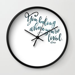 You belong where you're loved. Wall Clock