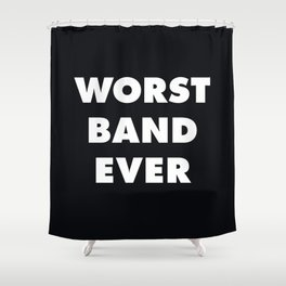 Worst Band Ever Shower Curtain