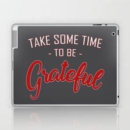 Take some time to be Grateful Laptop & iPad Skin