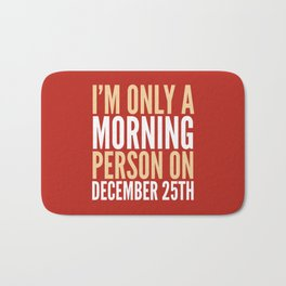 I'm Only a Morning Person on December 25th (Crimson) Bath Mat