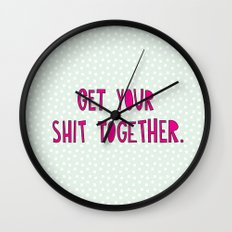 GET YOUR SHIT TOGETHER. Wall Clock