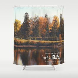 something incredible. Shower Curtain