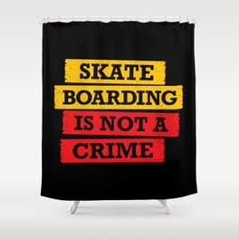 Skateboarding is not a crime Shower Curtain