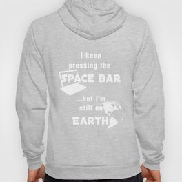 I keep pressing the space bar, but I'm still on earth. white Hoody