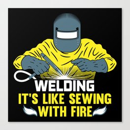 Welding: It's like Sewing with Fire Canvas Print