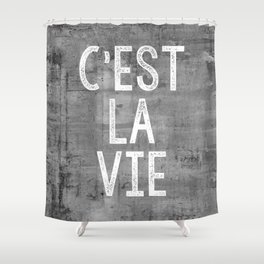 Cest La Vie French Quote That's Life Grey Grunge Shower Curtain
