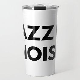 Jazz Is Noise Travel Mug