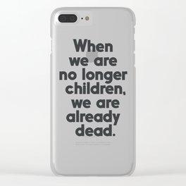 When we are no longer children, we are already dead, Constantin Brancusi quote poster art, inspire Clear iPhone Case