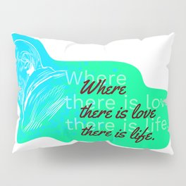 Mahatma Gandhi Quotation Where there is love there is life Pillow Sham