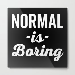 Normal Is Boring Funny Quote Metal Print