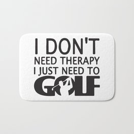 I Don´t Need Therapy I Just Need To Golf Bath Mat