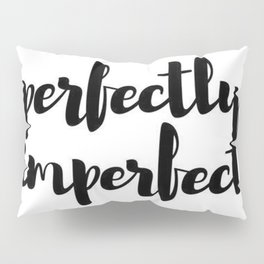 perfectly imperfect Pillow Sham