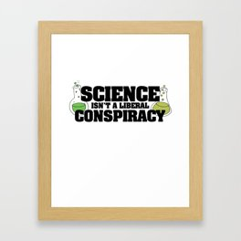 Science isn't a liberal conspiracy Framed Art Print