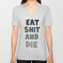 EAT SHIT AND DIE (GREEN) Unisex V-Neck