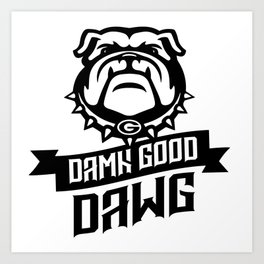DAMN GOOD DAWG Art Print