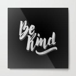 Be Kind - Black Metal Print