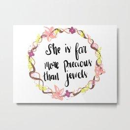 She is far more precious than jewels Metal Print