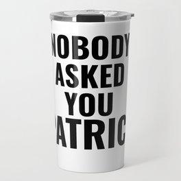 Nobody Asked You Patrice Travel Mug