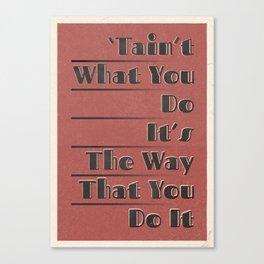 'Tain't What You Do (It's The Way That You Do It) Canvas Print