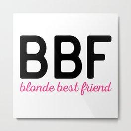 Blonde Best Friend Funny Quote Metal Print