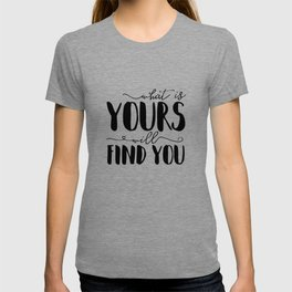 What Is Yours Will Find You T-shirt