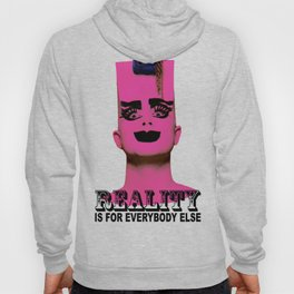 REALITY IS FOR EVERYBODY ELSE Hoody