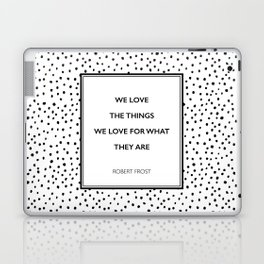 Robert Frost - We Love the Things We Love - Poem Laptop & iPad Skin