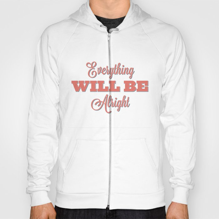 Everything Will Be Alright Hoody