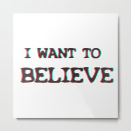 I Want To Believe  - Xfiles Metal Print