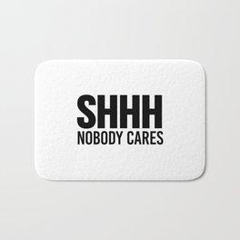 Shhh Nobody Cares Bath Mat